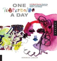 One Watercolor a Day : A 6-Week Course Exploring Creativity Using Watercolor, Pattern, and Design