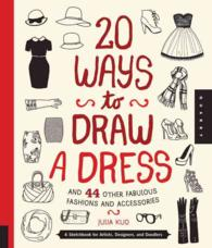 20 Ways to Draw a Dress and 44 Other Fabulous Fashions and Accessories : A Sketchbook for Artists, Designers, and Doodlers (20 Ways)
