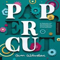 Paper Cut : An Exploration into the Contemporary World of Papercraft Art and Illustration