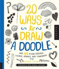 20 Ways to Draw a Doodle and 44 Other Zigzags, Twirls, Spirals, and Teardrops : A Sketchbook for Artists, Designers, and Doodlers (20 Ways) (NTB)