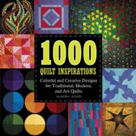 1000 Quilt Inspirations : Colorful and Creative Designs for Traditional, Modern, and Art Quilts