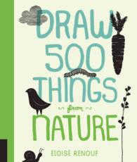 Draw 500 Things from Nature : A Sketchbook for Artists, Designers, and Doodlers (Draw 500)