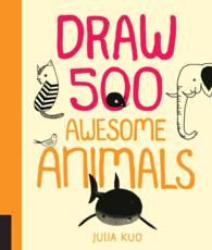 Draw 500 Awesome Animals : A Sketchbook for Artists, Designers, and Doodlers (Draw 500)