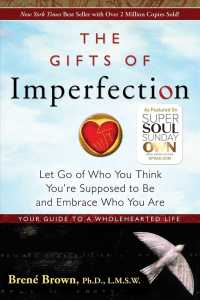 The Gifts of Imperfection : Let Go of Who You Think You&#039;re Supposed to Be and Embrace Who You Are