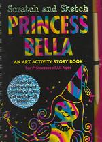 Princess Bella Scratch and Sketch : An Art Activity Story Book for Princesses of All Ages (Scratch & Sketch)