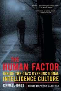 The Human Factor : Inside the CIA's Dysfunctional Intelligence Culture