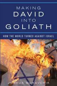 Making David into Goliath : How the World Turned against Israel