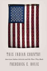 This Indian Country : American Indian Activists and the Place They Made (Penguin History of American Life)