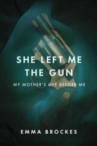 She Left Me the Gun : My Mother's Life before Me