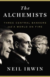 The Alchemists : Three Central Bankers and a World on Fire