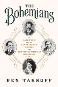 The Bohemians : Mark Twain and the San Francisco Writers Who Reinvented American Literature