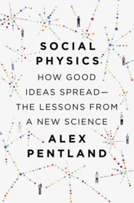 Social Physics : How Good Ideas Spread - the Lessons from a New Science