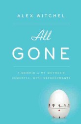 All Gone : A Memoir of My Mother's Dementia, with Refreshments