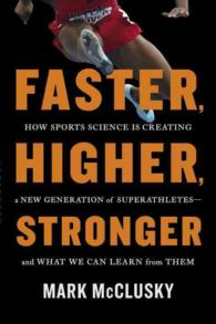 Faster, Higher, Stronger : How Sports Science Is Creating a New Generation of Superathletes-and What We Can Learn from Them