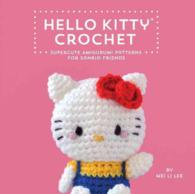 Hello Kitty Crochet : Supercute Amigurumi Patterns for Sanrio Friends