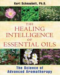 The Healing Intelligence of Essential Oils : The Science of Advanced Aromatherapy