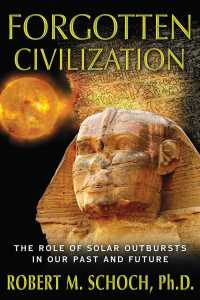 Forgotten Civilization : The Role of Solar Outbursts in Our Past and Future