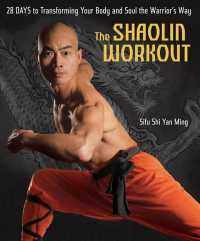 The Shaolin Workout : 28 Days to Transforming Your Body and Soul the Warrior's Way