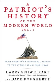 A Patriot's History of the Modern World : From America's Exceptional Ascent to the Atomic Bomb: 1898-1945