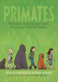 Primates 1 : The Fearless Science of Jane Goodall, Dian Fossey, and Birut Galdikas