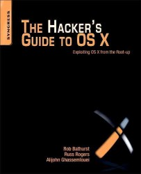 The Hacker's Guide to OS X : Exploiting OS X from the Root Up