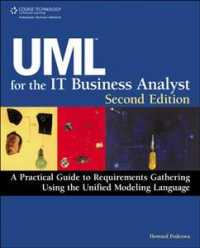 UML for the IT Business Analyst : A Practical Guide to Requirements Gathering Using the Unified Modeling Language (2ND)