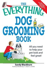The Everything Dog Grooming Book : All You Need to Help Your Pet Look and Feel Great! (Everything Series)