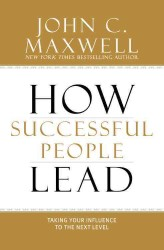 How Successful People Lead : Taking Your Influence to the Next Level