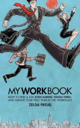 Myworkbook : How to Find a Job - Even during Tough Times - and Survive Your First Year in the Workplace