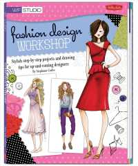 Fashion Design Workshop : Stylish Step-by-Step Projects and Drawing Tips for Up-and-Coming Designers (Walter Foster Studio)