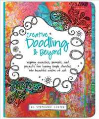 Creative Doodling & Beyond : Inspiring Exercises, Prompts, and Projects for Turning Simple Doodles into Beautiful Works of Art