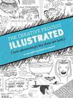 The Creative Process Illustrated : How Advertising's Big Ideas Are Born