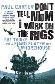 Don't Tell Mom I Work on the Rigs : She Thinks I'm a Piano Player in a Whorehouse