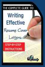 The Complete Guide to Writing Effective Resume Cover Letters : Step-by-Step Instructions (PAP/CDR)