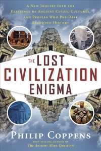 The Lost Civilization Enigma : A New Inquiry into the Existence of Ancient Cities, Cultures, and Peoples Who Pre-Date Recorded History
