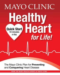 Mayo Clinic Healthy Heart for Life! : The Mayo Clinic Plan for Preventing and Conquering Heart Disease