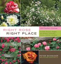 Right Rose, Right Place : 395 Perfect Choices for Beds, Borders, Hedges and Screens, Containers, Fences, Trellises, and More