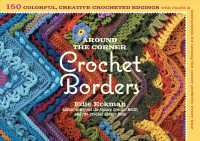 Around the Corner Crochet Borders : 150 Colorful, Creative Crocheted Edgings with Charts & Instructions for Turning the Corner Perfectly Every Time