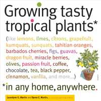 Growing Tasty Tropical Plants in Any Home, Anywhere : Like Lemons, Limes, Citrons, Grapefruit, Kumquats, Sumquats, Tahitian Oranges, Barbados Cherries