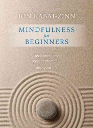 Mindfulness for Beginners : Reclaiming the Present Moment--and Your Life (HAR/COM)