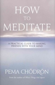 How to Meditate : A Practical Guide to Making Friends with Your Mind