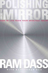 Polishing the Mirror : How to Live from Your Spiritual Heart