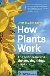 How Plants Work : The Science Behind the Amazing Things Plants Do