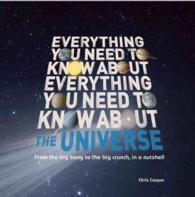Everything You Need to Know about the Universe : From the Big Bang to the Big Crunch in a Nutshell (Everything You Need to Know)