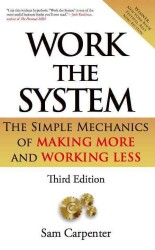 Work the System : The Simple Mechanics of Making More and Working Less (3RD)