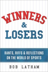 Winners & Losers : Rants, Riffs & Reflections on the World of Sports