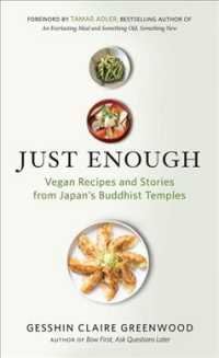 Just Enough : Vegan Recipes and Stories from Japan's Buddhist Temples