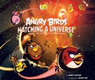 Angry Birds : Hatching a Universe: Behind the Scenes of a Phenomenon