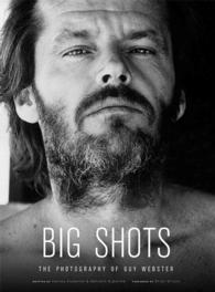 Big Shots : Rock Legends and Hollywood Icons, the Photography of Guy Webster