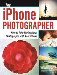 The iPhone Photographer : How to Take Professional Photographs with Your iPhone